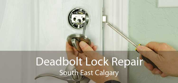 Deadbolt Lock Repair South East Calgary