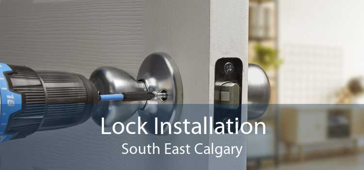 Lock Installation South East Calgary